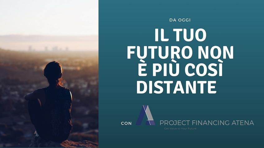 Il Futuro dei tuoi Progetti non è più così approssimativo con Project Financing Atena
