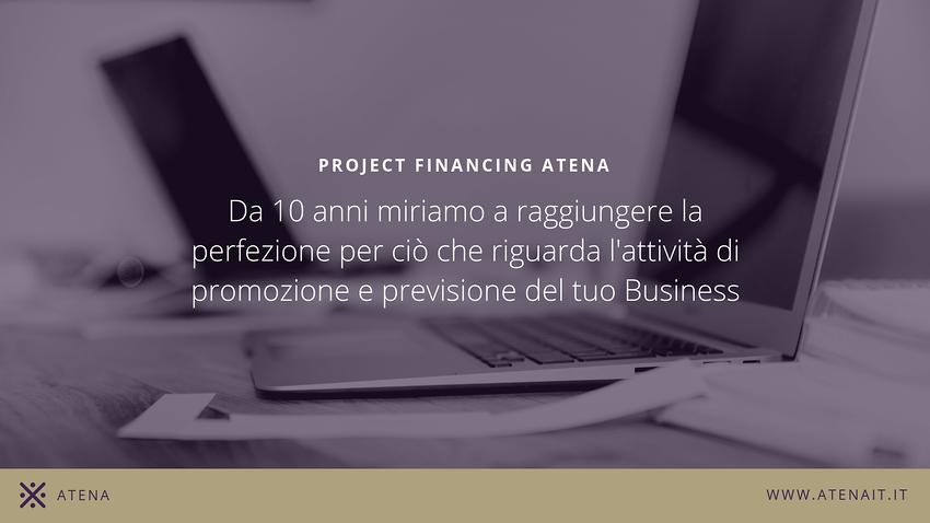 La Mission di Project Financing Atena è sempre la stessa: Rappresentare al meglio la Realtà Futura del Business